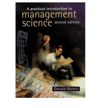 [A Practical Introduction to Management Science] [by: C.D.J. Waters]