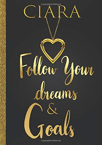 Ciara Follow Your Dreams & Goals: Personalized Name Journal for Women & Girls Named Ciara Gift Idea|Cute Dreams Tracker & Life Goals Setting Planner Inspirational Notebook