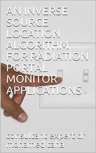 AN INVERSE SOURCE LOCATION ALGORITHM FOR RADIATION PORTAL MONITOR APPLICATIONS (English Edition)