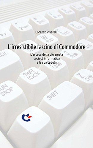 L'irresistibile fascino di Commodore: L'ascesa della più amata società informatica e la sua caduta