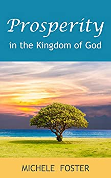 Prosperity: in the Kingdom of God by [Michele Foster]