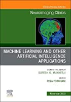 Artificial Intelligence and Machine Learning , An Issue of Neuroimaging Clinics of North America (Volume 30-4) (The Clinics: Radiology, Volume 30-4)