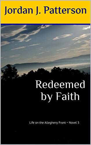 Redeemed by Faith: Life on the Allegheny Front ~ Novel 3 by [Jordan J. Patterson]