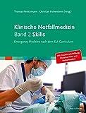 Klinische Notfallmedizin   Band 2 Skills: Emergency Medicine nach dem EU-Curriculum - Thomas Fleischmann
