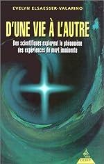 D'une vie à l'autre - Des scientifiques explorent le phénomène des expériences de mort imminente d'Evelyn Elsaesser-Valarino