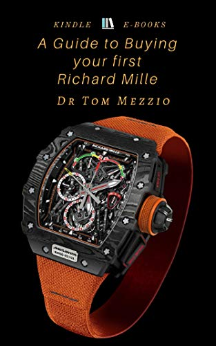 A Guide to Buying Your First Richard Mille timepiece: Richard Mille is an eponymous brand of luxury Swiss watches founded in 1999. (English Edition)