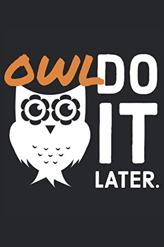 """Owl Do It Later: Lined Notebook Journal, ToDo Exercise Book, e.g. for exercise, or Diary (6"""" x 9"""") with 120 pages."""