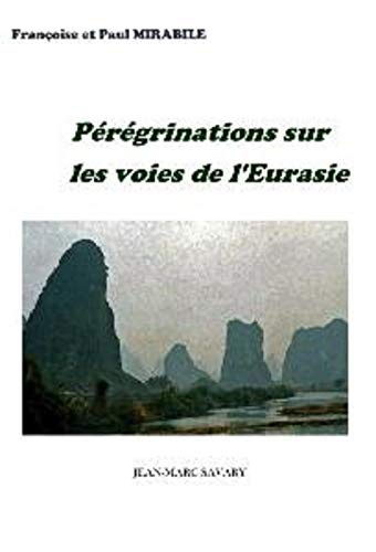 PEREGRINATIONS SUR LES VOIES DE L'EURASIE (French Edition)