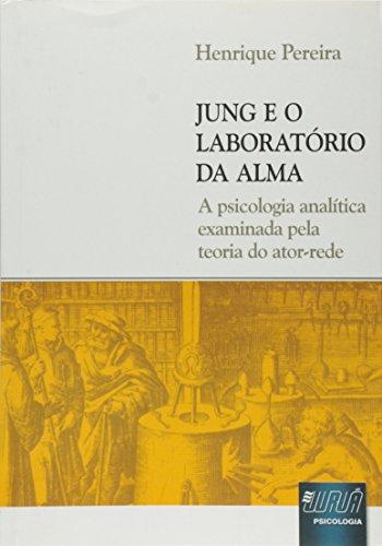 Jung e o Laboratório da Alma. A Psicologia Analítica Examinada Pela Teoria do Ator-rede