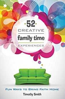 52 Creative Family Time Experiences by [Timothy Smith]