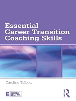 Essential Career Transition Coaching Skills (Essential Coaching Skills and Knowledge) by [Caroline Talbott]