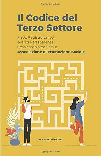 Il Codice del Terzo Settore: Fisco, Registro Unico,  bilanci e trasparenza. Cosa cambia per la tua  Associazione di Promozione Sociale.