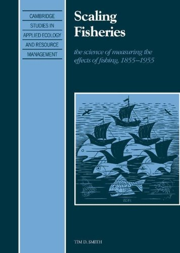 Scaling Fisheries: The Science of Measuring the Effects of Fishing, 1855–1955 (Cambridge Studies in Applied Ecology and Resource Management)