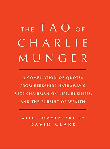 The Tao of Charlie Munger: A Compilation of Quotes from Berkshire Hathaway's Vice Chairman on Life, Business, and the Pursuit of Wealth [Roughcut ... of Wealth With Commentary by David Clark