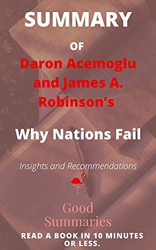 Summary of Daron Acemoglu and James A. Robinson's Book: Why Nations Fail: The Origins of Power, Prosperity, and Poverty (English Edition)