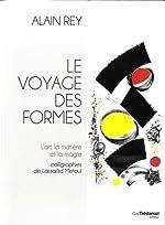 Le voyage des formes - L'art, matière et magie d'Alain Rey