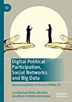 Digital Political Participation, Social Networks and Big Data: Disintermediation in the Era of Web 2.0