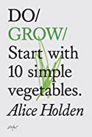 Do Grow: Start with 10 simple vegetables. (Do Books)