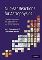 Nuclear Reactions for Astrophysics: Principles, Calculation and Applications of Low-Energy Reactions by Ian J. Thompson Filomena M. Nunes(2009-07-31)
