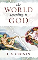 The World According to God: The Whole Truth about Life and Living