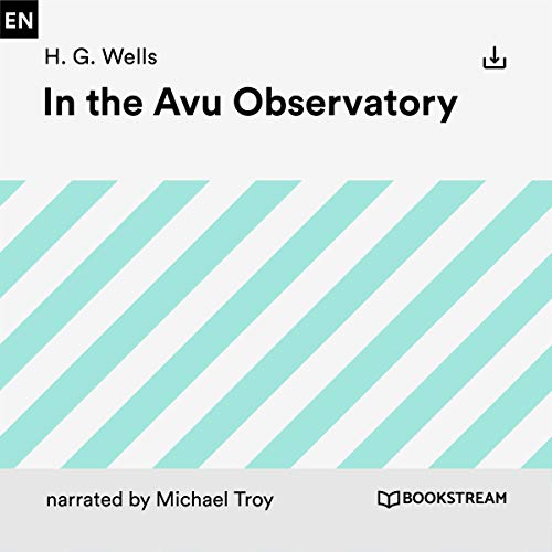 In the Avu Observatory                   By:                                                                                                                                 H. G. Wells                               Narrated by:                                                                                                                                 Michael Troy                      Length: 18 mins     Not rated yet     Overall 0.0