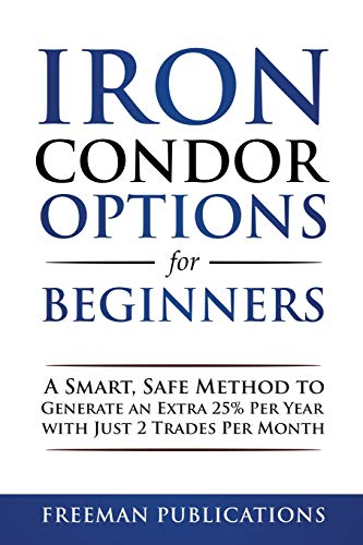 416Yj9CXClL - Iron Condor Options for Beginners: A Smart, Safe Method to Generate an Extra 25% Per Year with Just 2 Trades Per Month