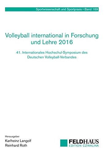 Volleyball international in Forschung und Lehre 2016: 41. Internationales Hochschul-Symposium des Deutschen Volleyball-Verbandes (Sportwissenschaft und Sportpraxis)