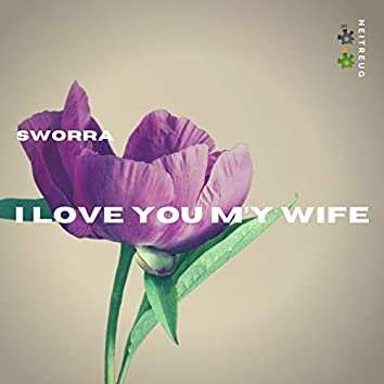 I Love You M'y Wife