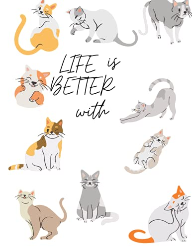 LIFE IS BETTER WITH: Cat lover journal with 100 pages