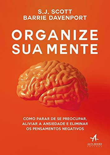 Organize sua mente: como parar de se preocupar, aliviar a ansiedade e eliminar os pensamentos negativos