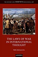 The Laws of War in International Thought (The History and Theory of International Law)