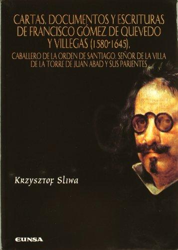 Cartas, documentos y escrituras de Francisco Gómez de Quevedo y Villegas (1580-1645): Caballero de la Orden de Santiago, señor de la villa de la Torre ... Abad y sus parientes (Anejos de perinola)
