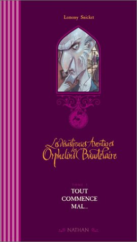 Les Désatreuses Aventures des orphelins Baudelaire, tome 1 : Tout commence mal (Couverture Luxe)
