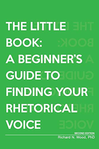 The Little Book: A Beginner's Guide to Finding Your Rhetorical Voice