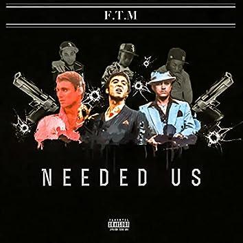 Needed Us
