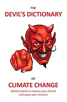 The Devil's Dictionary of Climate Change: Wicked words to impress your friends and upset your enemies by [George Lexicon]