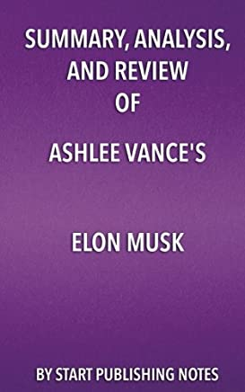 Summary, Analysis, and Review of Ashlee Vance's Elon Musk: Tesla, SpaceX, and the Quest for a Fantastic Future