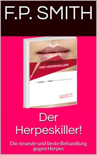 Der Herpeskiller!: Die neueste und beste Behandlung gegen Herpes