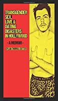Transgender Sex, Love & Dating Disasters in Hollywood, a Memoir [hard-Cover]