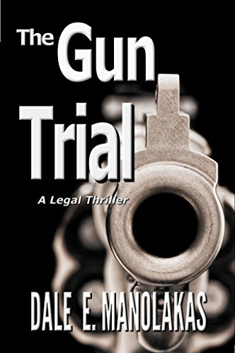 The Gun Trial: A Legal Thriller (Sophia Christopoulos Legal Thriller Series) by [Dale E. Manolakas]