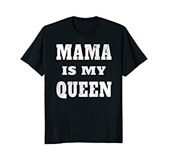 Mama Is My Queen T-Shirt for Men Women and Kids