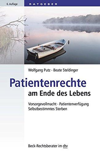 Patientenrechte am Ende des Lebens: Vorsorgevollmacht, Patientenverfügung, Selbstbestimmtes Sterben (Beck-Rechtsberater im dtv)