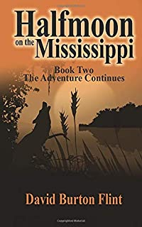 Halfmoon on the Mississippi Book Two The Adventure Continues (The Life and Times of Robert Flint the Pioneer)