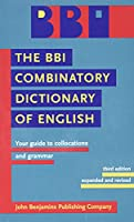 The BBI COMBINATORY DICTIONAY OF ENGLISH: Your Guide to Collocations and Grammar