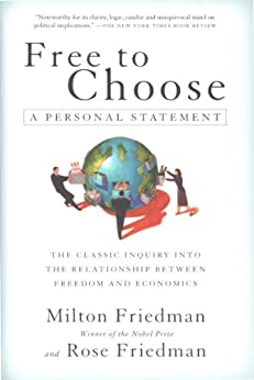 Free to Choose: A Personal Statement by [Milton Friedman, Rose Friedman]