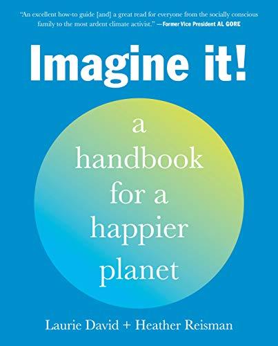 Imagine It!: A Handbook for a Happier Planet