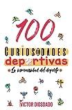 100 Curiosidades deportivas: La inmensidad del deporte