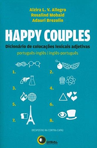 Happy couples: dicionário de colocações léxicais adjetivas port/ing - ing/port: Dicionário de Colocações Lexicais Adjetivas - Português/Inglês - Inglês/Português