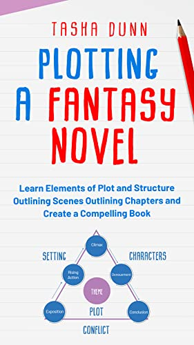 Plotting A Fantasy Novel: Learn Elements of Plot and Structure, Outlining Scenes, Outlining Chapters, and Create a Compelling Book (Fantasy Novel Writing Made Easy 1) (English Edition)
