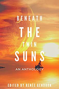 Beneath the Twin Suns: An Anthology by [Renée Gendron]